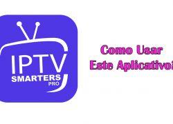 IPTV Smarters Pro: Como Usar Este Aplicativo?