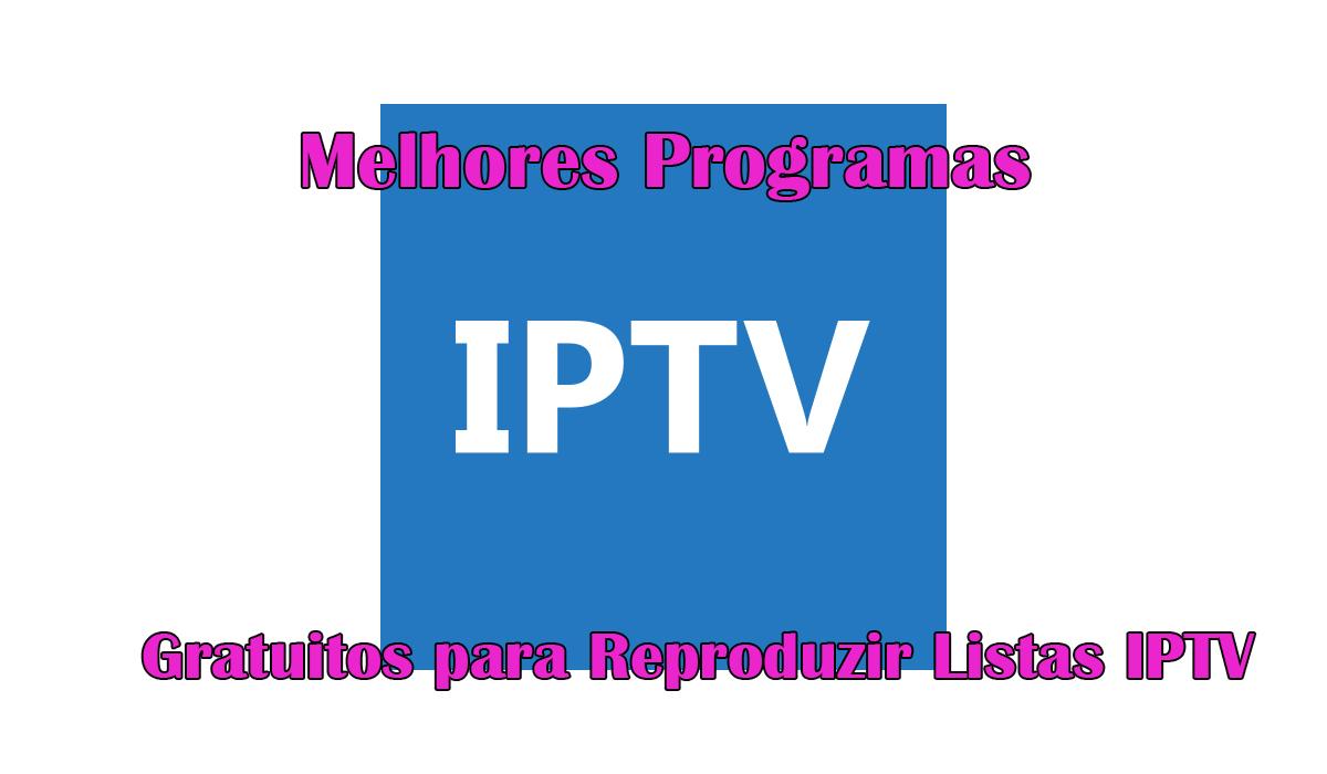 Melhores Programas Gratuitos para Reproduzir Listas IPTV